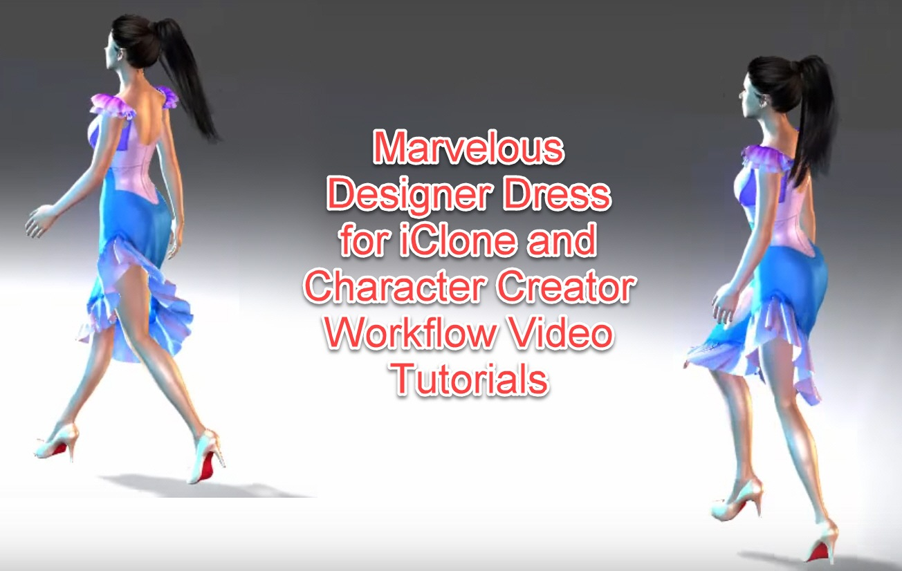Marvelous Designer Dress for iClone and CharacterCreator Workflow Video Tutorials